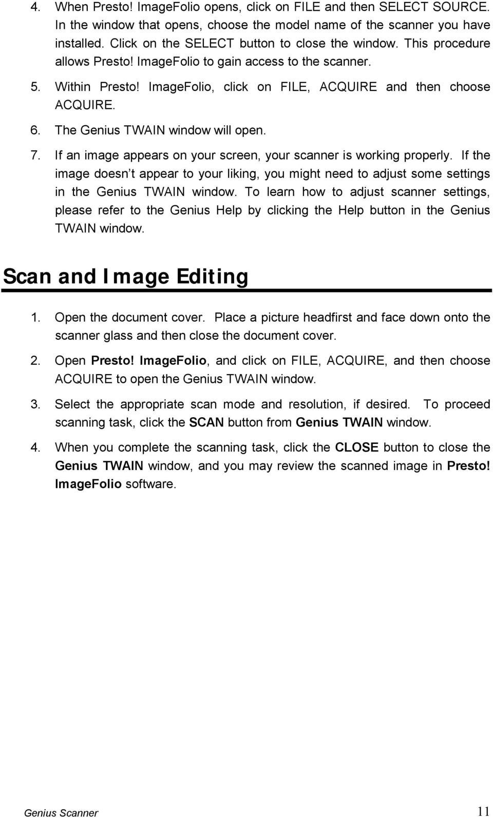 The Genius TWAIN window will open. 7. If an image appears on your screen, your scanner is working properly.