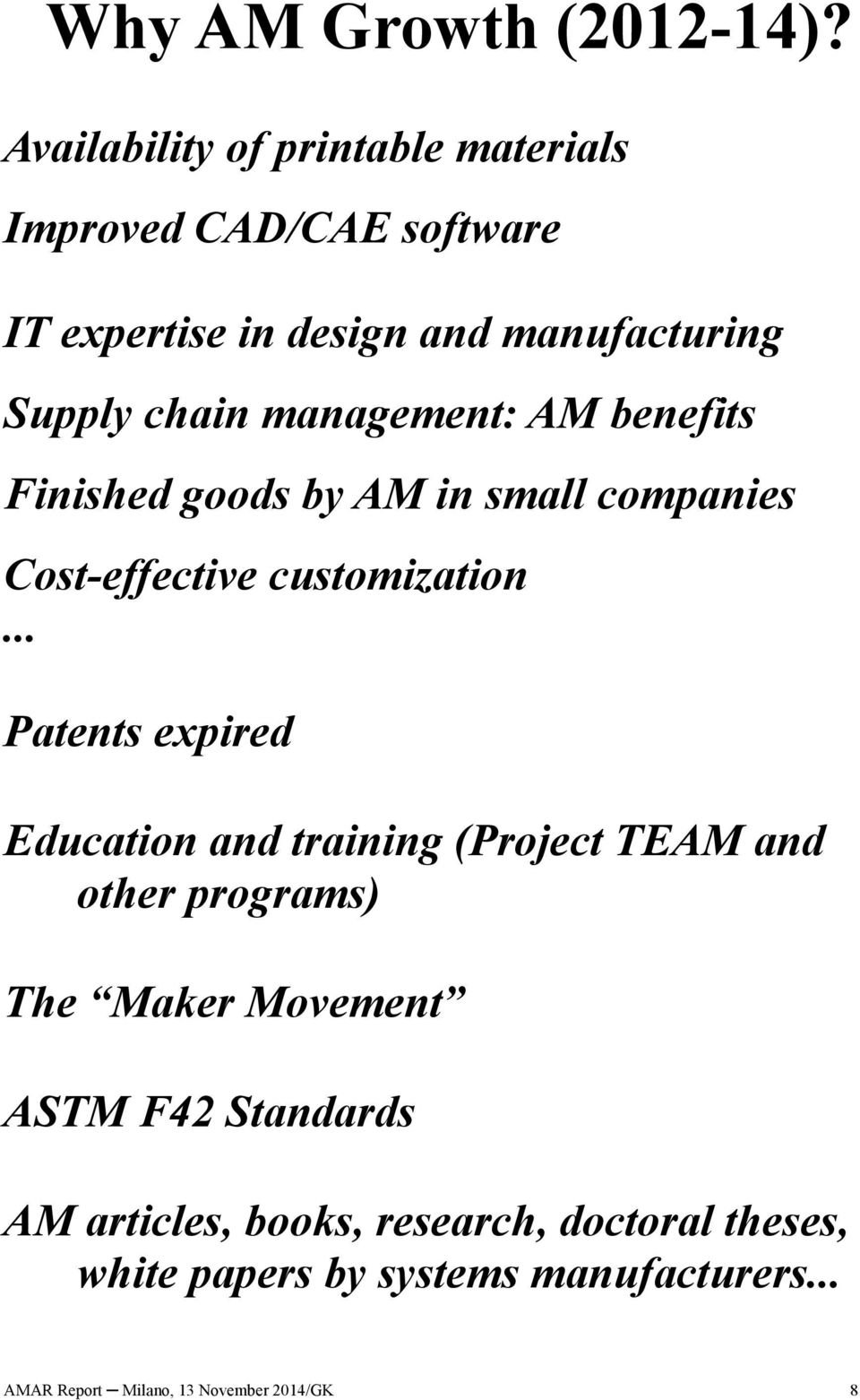 management: AM benefits Finished goods by AM in small companies Cost-effective customization.