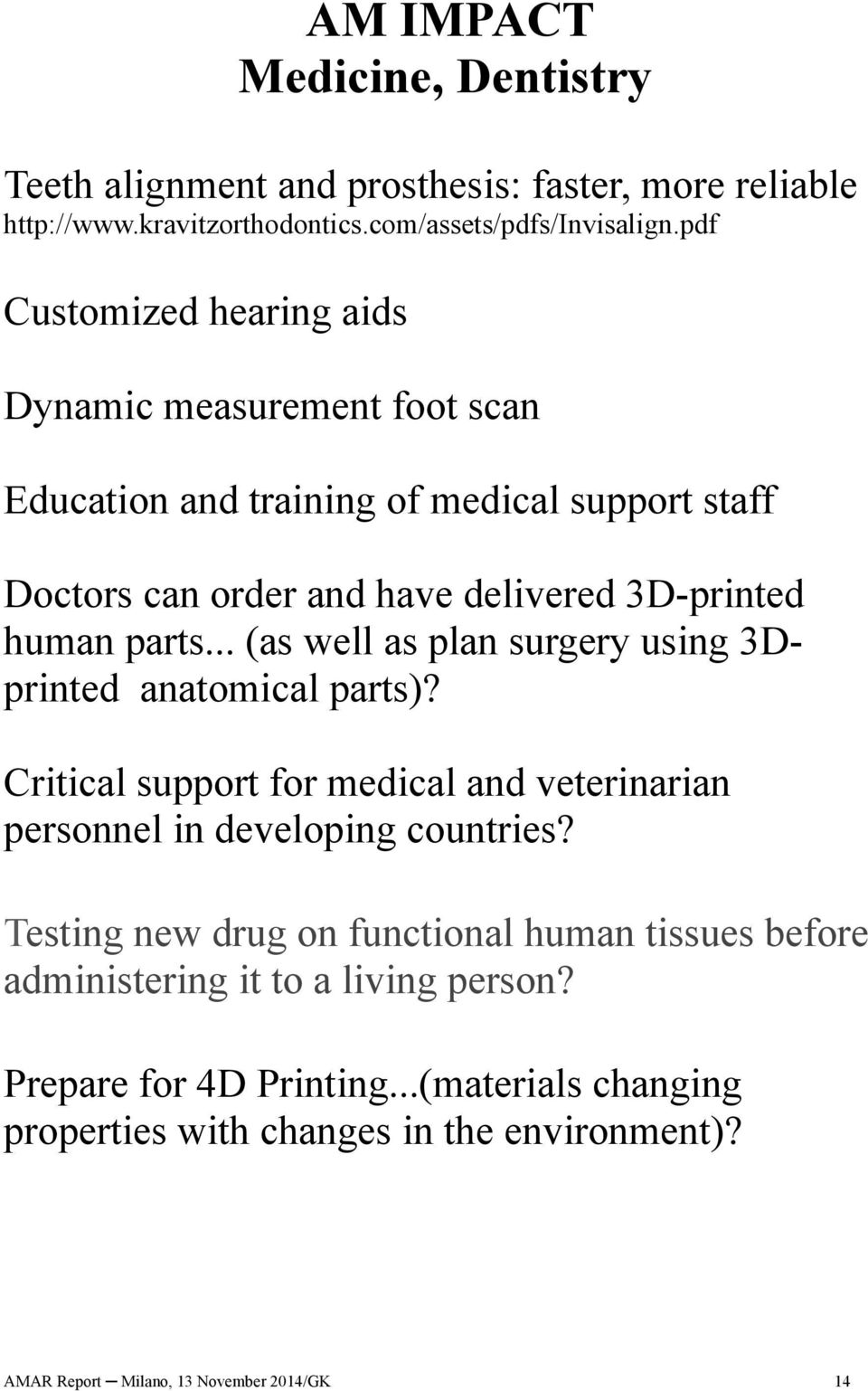 .. (as well as plan surgery using 3Dprinted anatomical parts)? Critical support for medical and veterinarian personnel in developing countries?