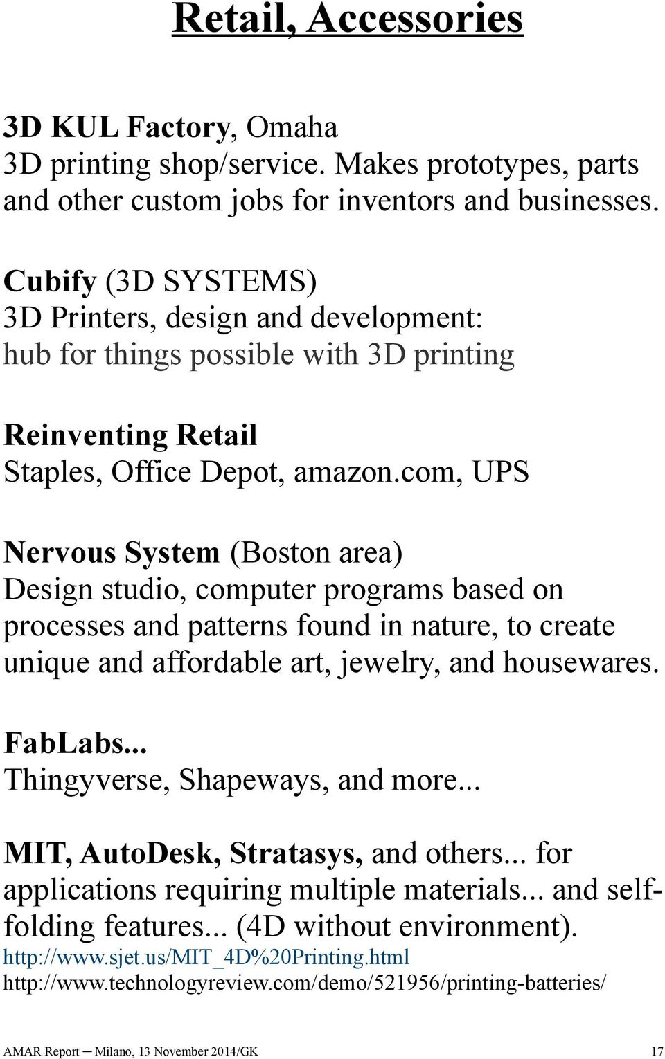 com, UPS Nervous System (Boston area) Design studio, computer programs based on processes and patterns found in nature, to create unique and affordable art, jewelry, and housewares. FabLabs.