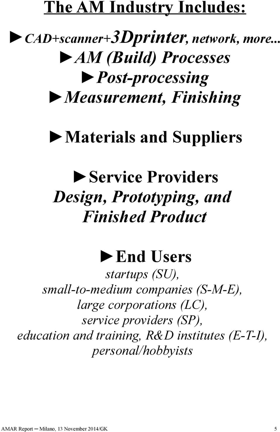 Design, Prototyping, and Finished Product End Users startups (SU), small-to-medium companies (S-M-E),