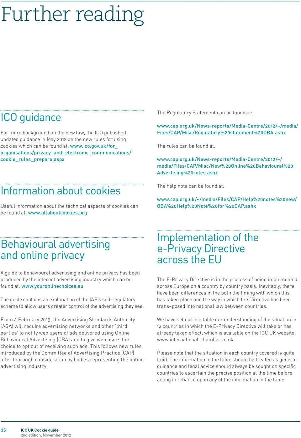 allaboutcookies.org Behavioural advertising and online privacy A guide to behavioural advertising and online privacy has been produced by the internet advertising industry which can be found at: www.