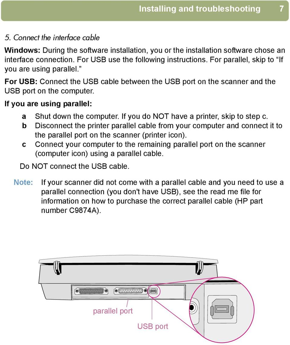 If you are using parallel: a Shut down the computer. If you do NOT have a printer, skip to step c.
