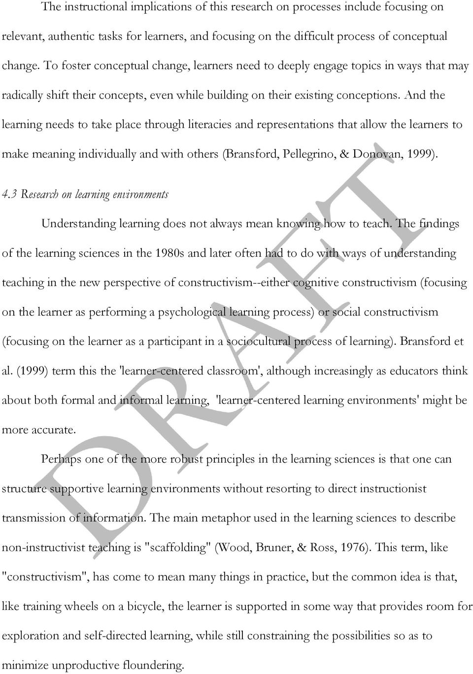 And the learning needs to take place through literacies and representations that allow the learners to make meaning individually and with others (Bransford, Pellegrino, & Donovan, 1999). 4.