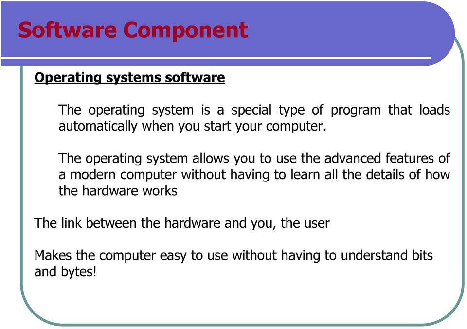 The operating system allows you to use the advanced features of a modern computer without having to learn