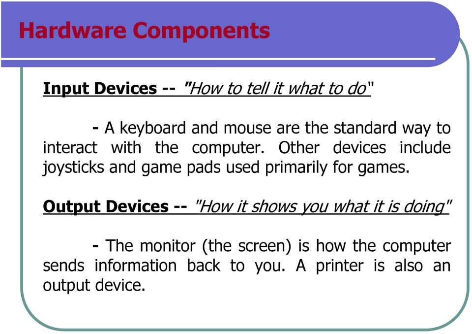 Other devices include joysticks and game pads used primarily for games.