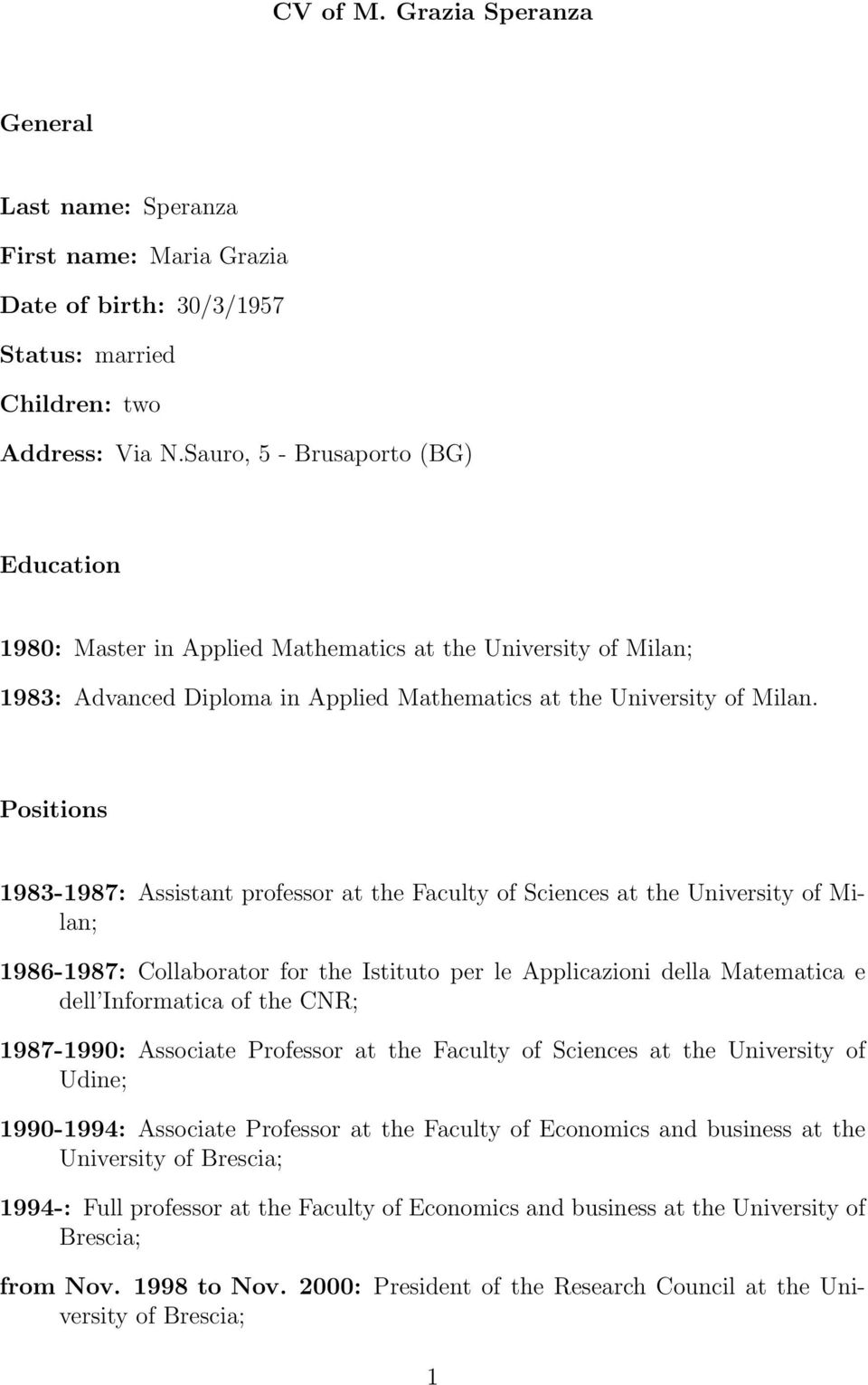 Positions 1983-1987: Assistant professor at the Faculty of Sciences at the University of Milan; 1986-1987: Collaborator for the Istituto per le Applicazioni della Matematica e dell Informatica of the