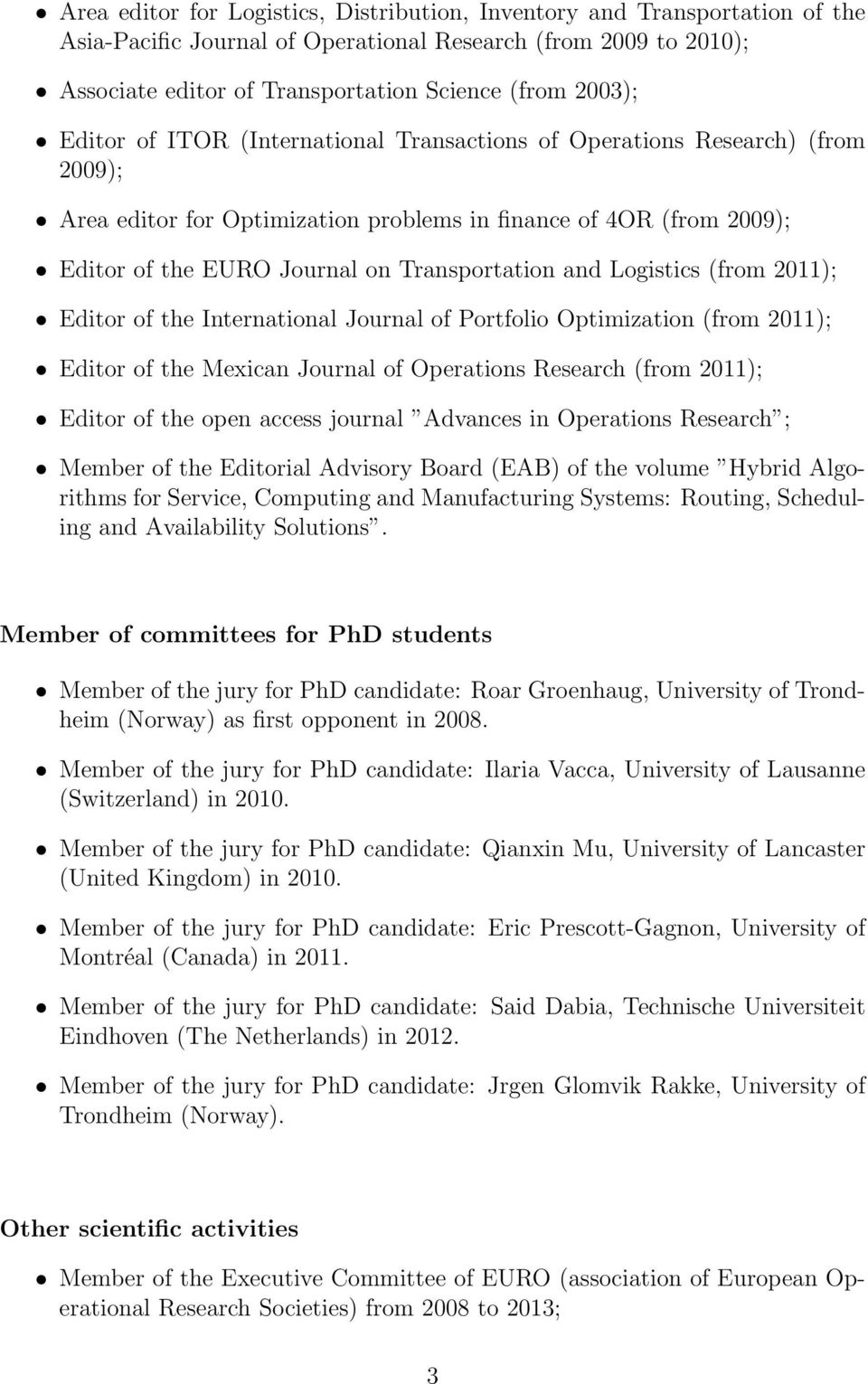 Logistics (from 2011); Editor of the International Journal of Portfolio Optimization (from 2011); Editor of the Mexican Journal of Operations Research (from 2011); Editor of the open access journal