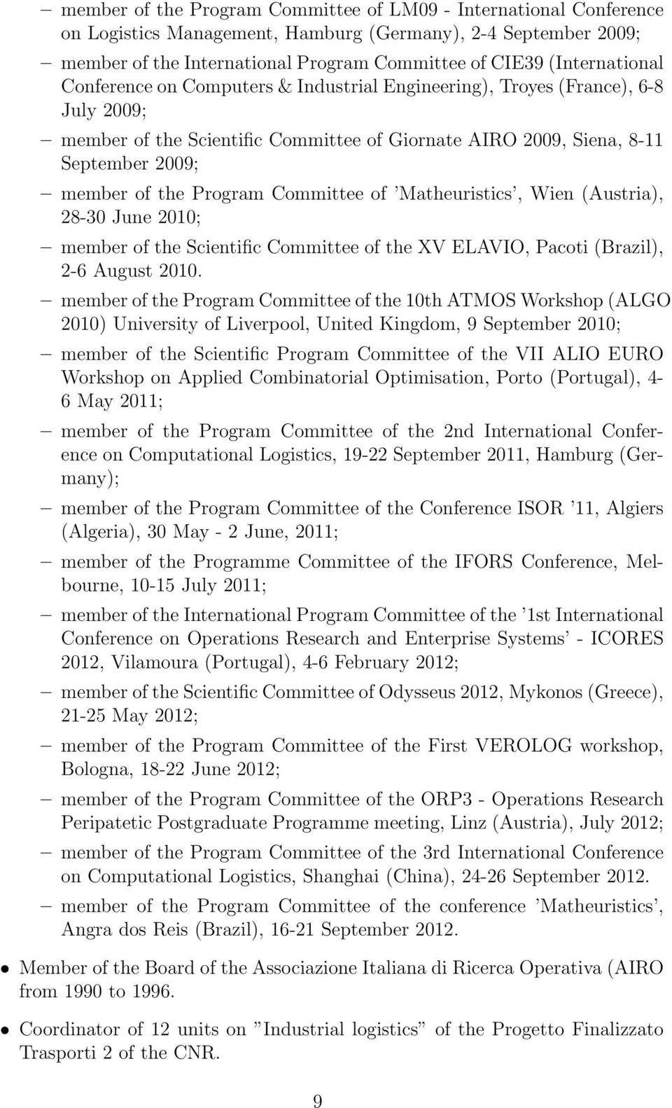 Program Committee of Matheuristics, Wien (Austria), 28-30 June 2010; member of the Scientific Committee of the XV ELAVIO, Pacoti (Brazil), 2-6 August 2010.