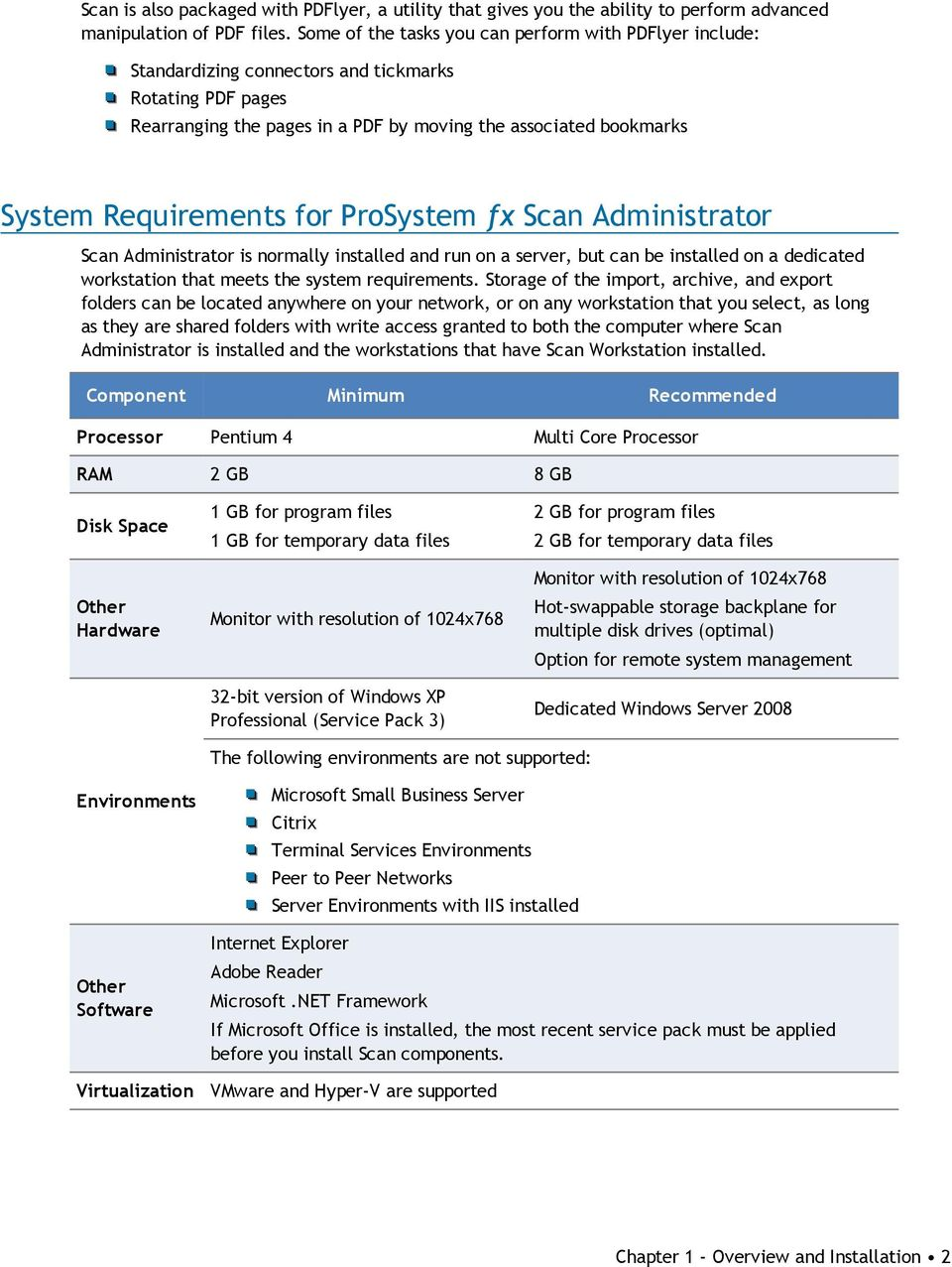 for ProSystem fx Scan Administrator Scan Administrator is normally installed and run on a server, but can be installed on a dedicated workstation that meets the system requirements.