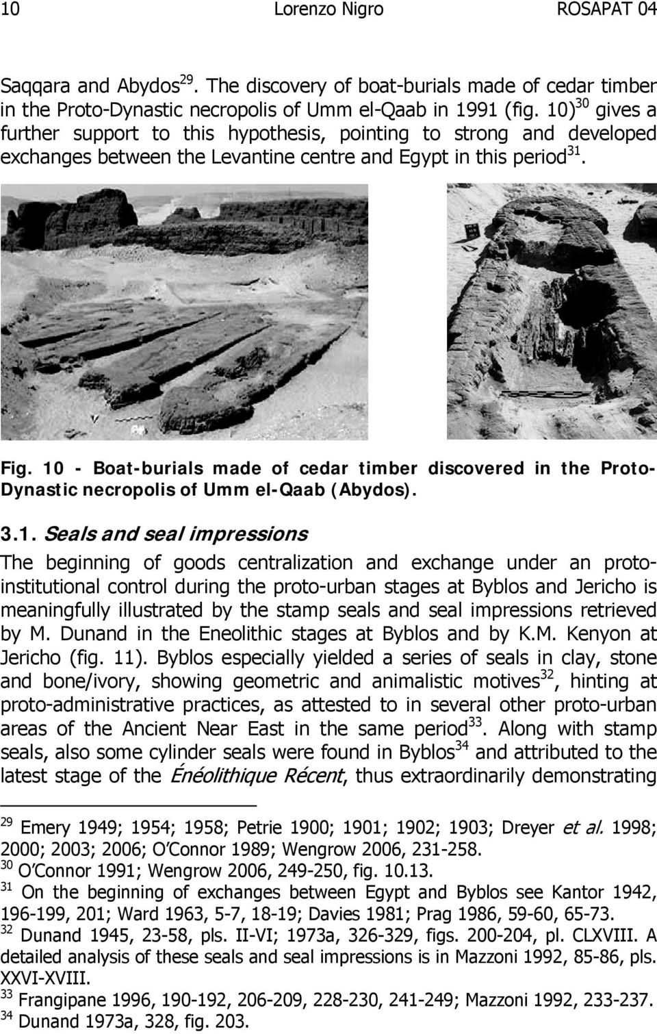 10 - Boat-burials made of cedar timber discovered in the Proto- Dynastic necropolis of Umm el-qaab (Abydos). 3.1. Seals and seal impressions The beginning of goods centralization and exchange under