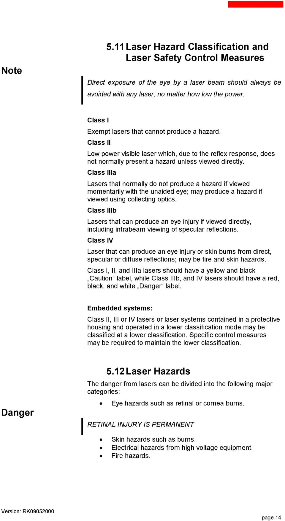 Class IIIa Lasers that normally do not produce a hazard if viewed momentarily with the unaided eye; may produce a hazard if viewed using collecting optics.