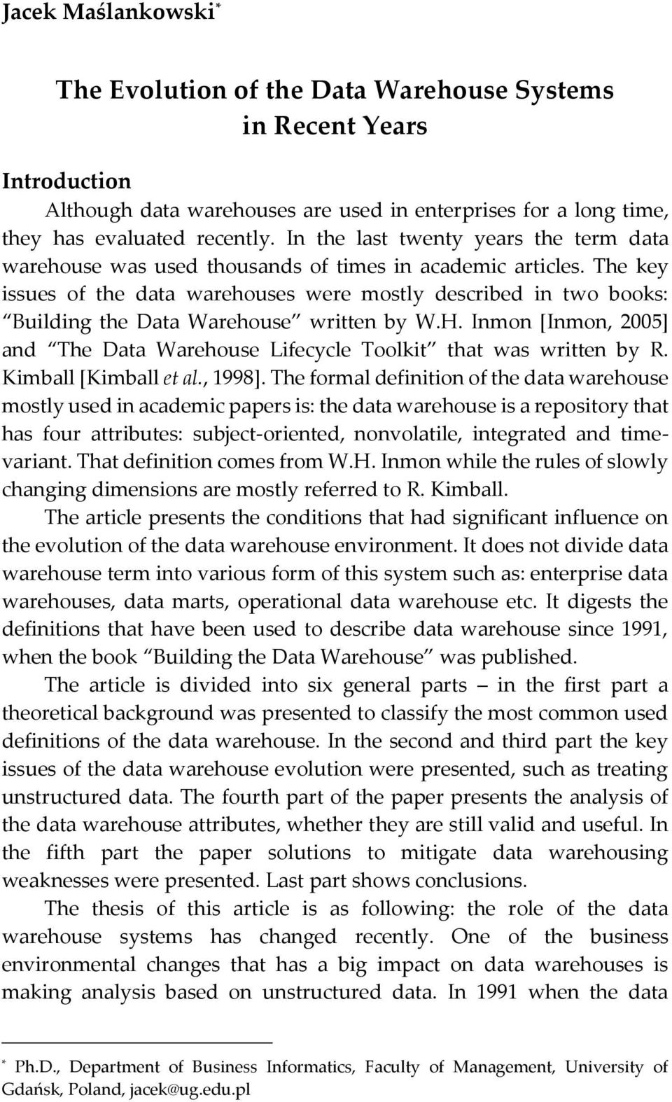 The key issues of the data warehouses were mostly described in two books: Building the Data Warehouse written by W.H.