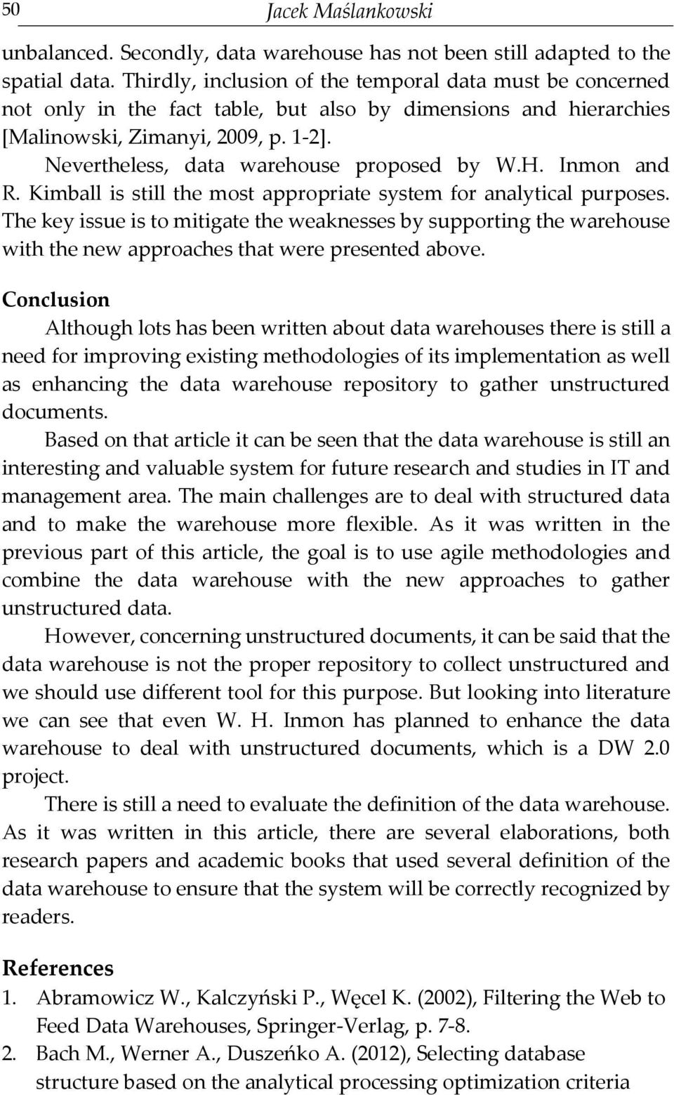 Nevertheless, data warehouse proposed by W.H. Inmon and R. Kimball is still the most appropriate system for analytical purposes.