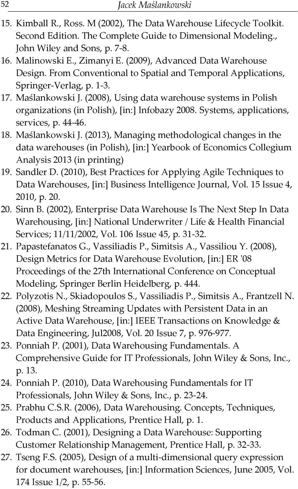 (2008), Using data warehouse systems in Polish organizations (in Polish), [in:] Infobazy 2008. Systems, applications, services, p. 44-46. 18. Maślankowski J.
