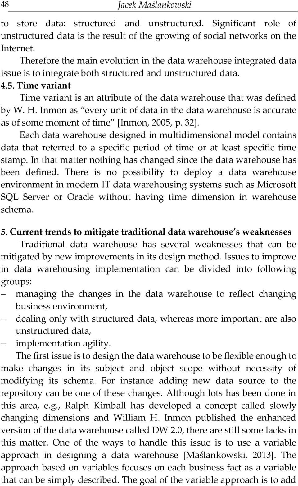 Time variant Time variant is an attribute of the data warehouse that was defined by W. H. Inmon as every unit of data in the data warehouse is accurate as of some moment of time [Inmon, 2005, p. 32].