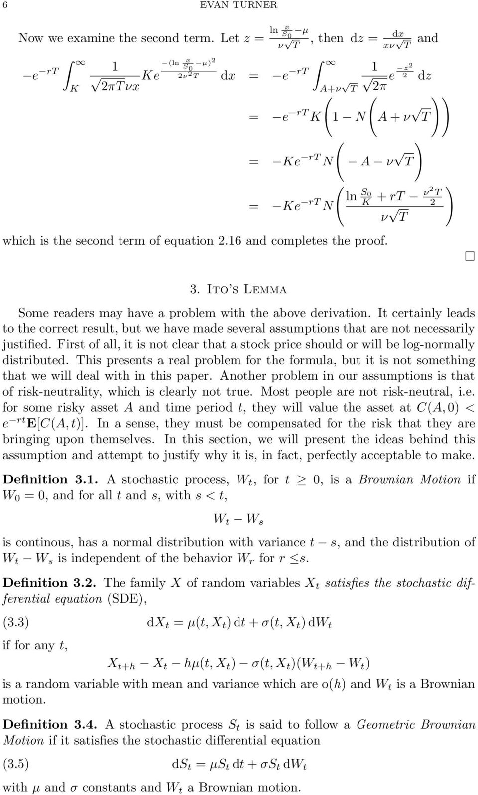 Ito s Lemma Some readers may have a problem with the above derivation. It certainly leads to the correct result, but we have made several assumptions that are not necessarily justified.
