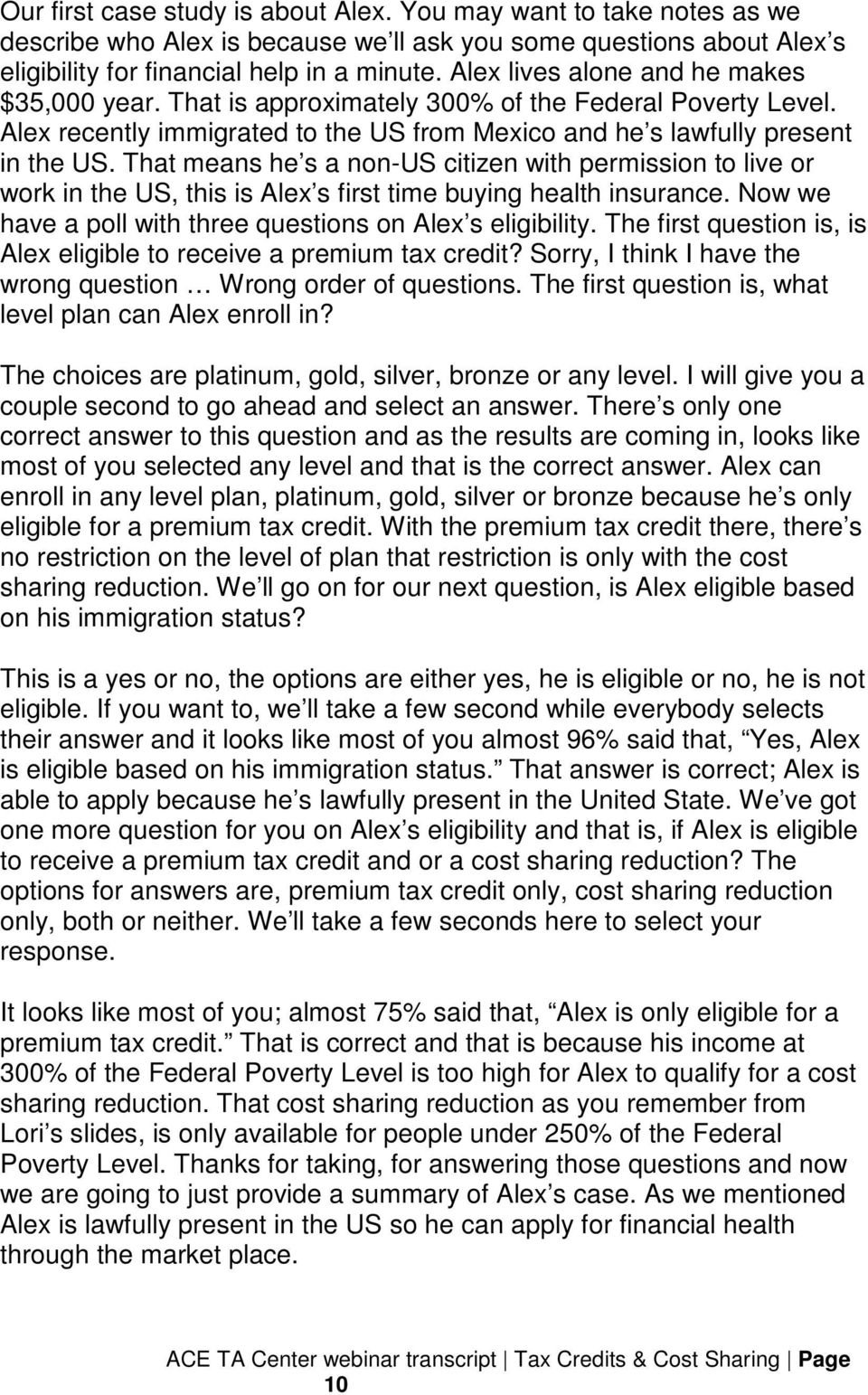 That means he s a non-us citizen with permission to live or work in the US, this is Alex s first time buying health insurance. Now we have a poll with three questions on Alex s eligibility.