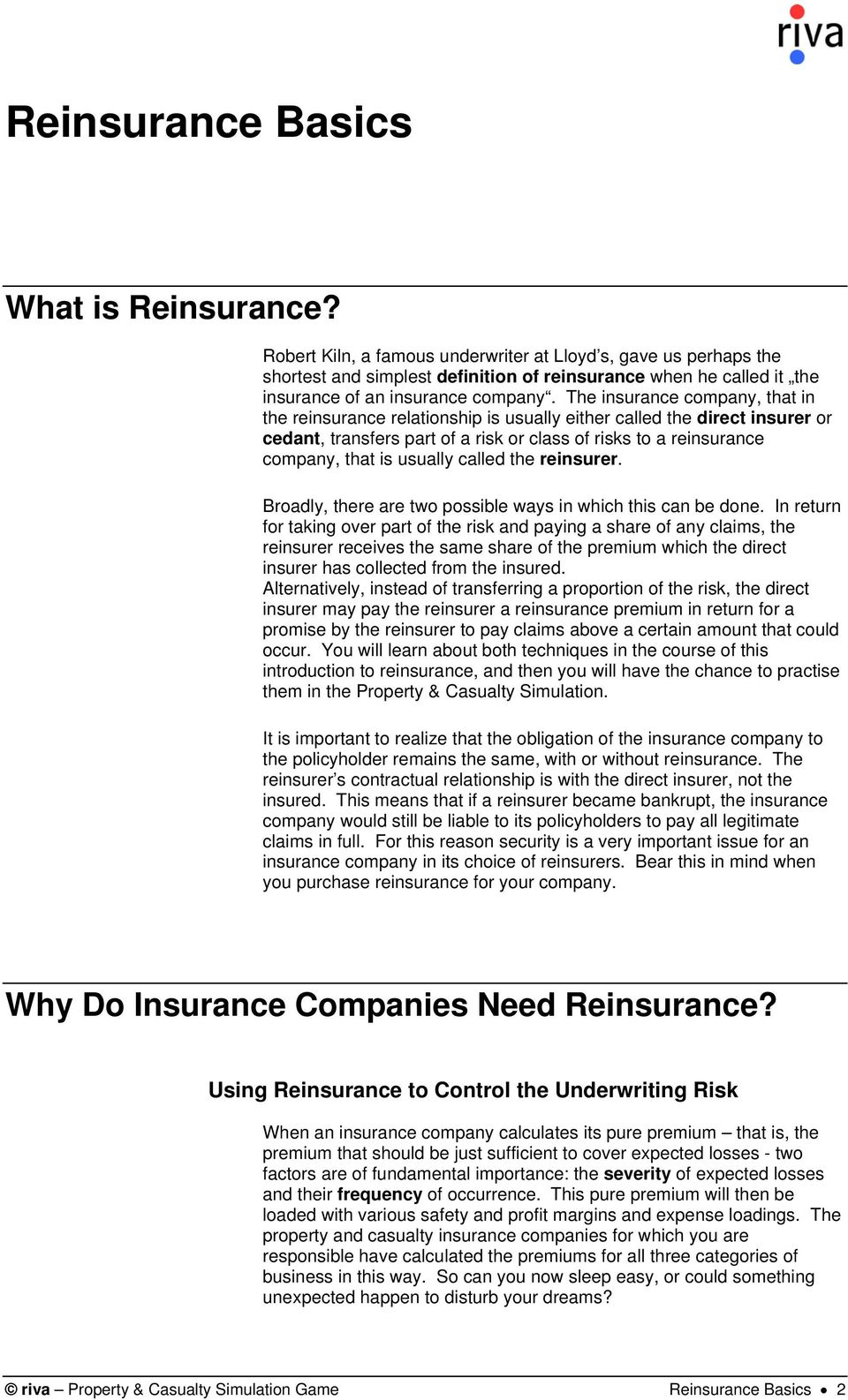 The insurance company, that in the reinsurance relationship is usually either called the direct insurer or cedant, transfers part of a risk or class of risks to a reinsurance company, that is usually
