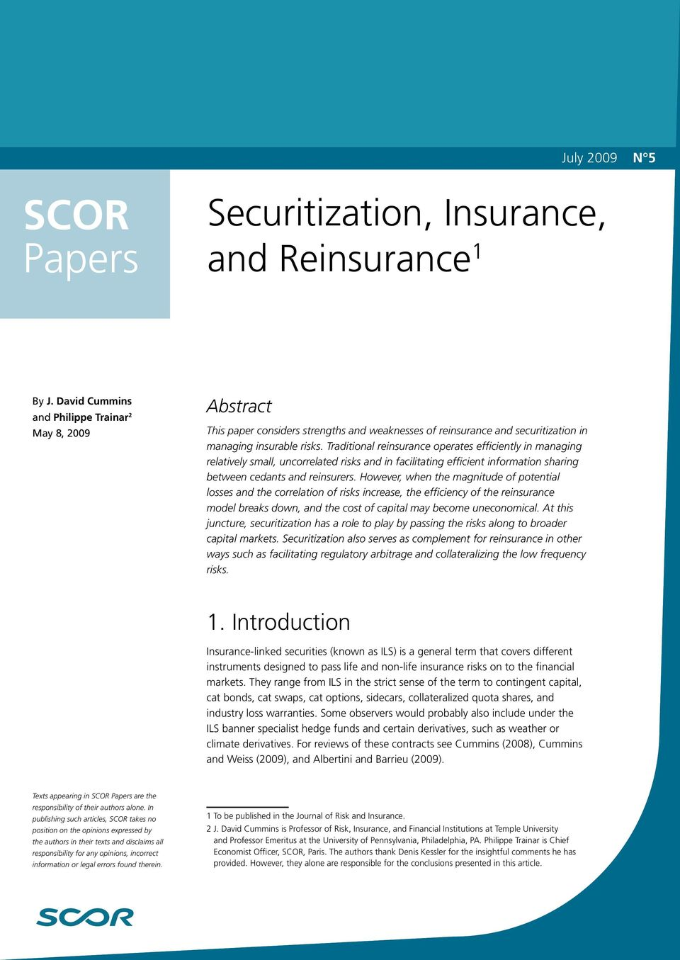 Traditional reinsurance operates efficiently in managing relatively small, uncorrelated risks and in facilitating efficient information sharing between cedants and reinsurers.