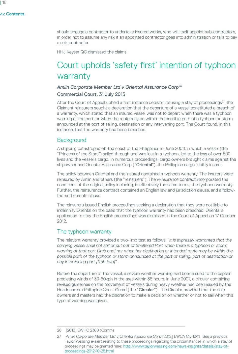Court upholds safety first intention of typhoon warranty Amlin Corporate Member Ltd v Oriental Assurance Corp 26 Commercial Court, 31 July 2013 After the Court of Appeal upheld a first instance