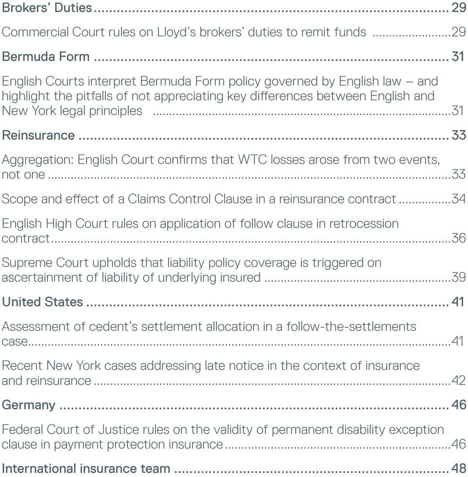 .. 33 Aggregation: English Court confirms that WTC losses arose from two events, not one...33 Scope and effect of a Claims Control Clause in a reinsurance contract.