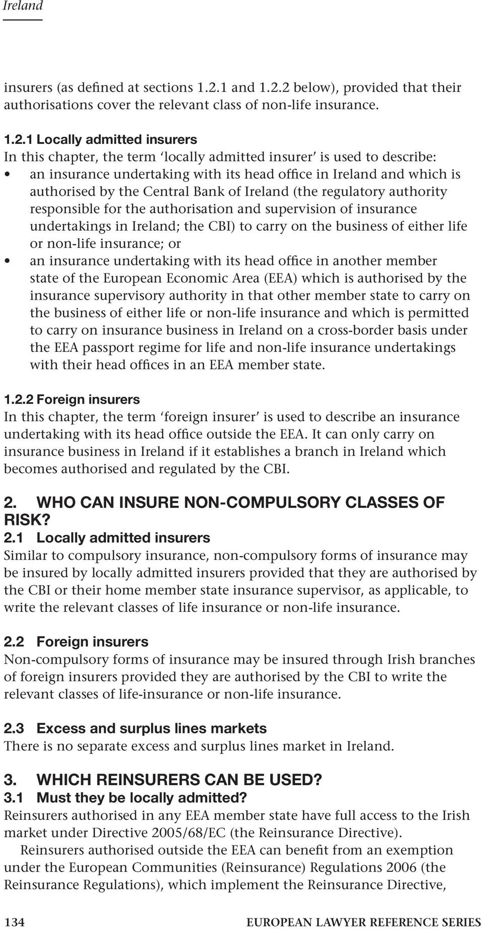 2 below), provided that their authorisations cover the relevant class of non-life insurance. 1.2.1 Locally admitted insurers In this chapter, the term locally admitted insurer is used to describe: an