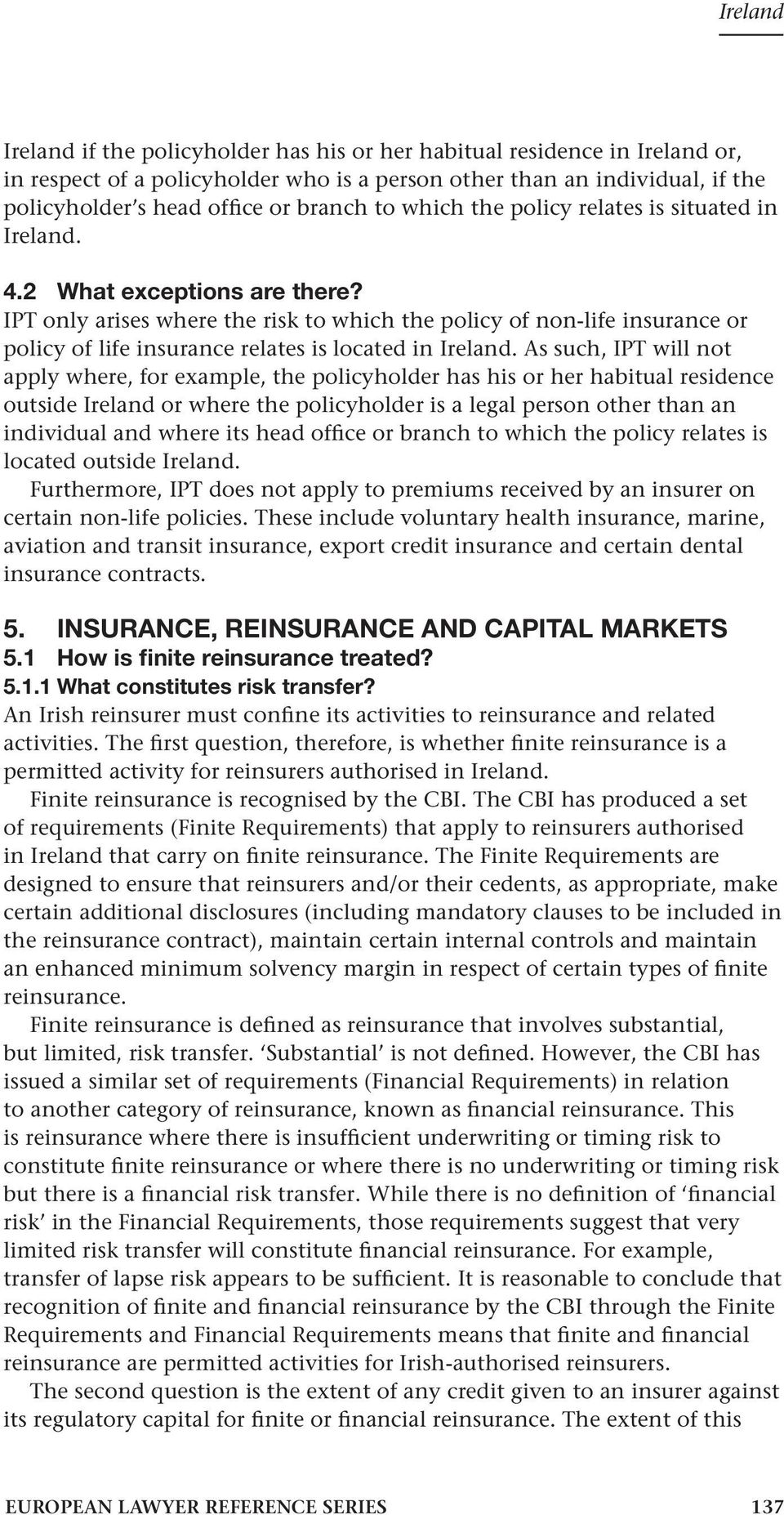 IPT only arises where the risk to which the policy of non-life insurance or policy of life insurance relates is located in Ireland.