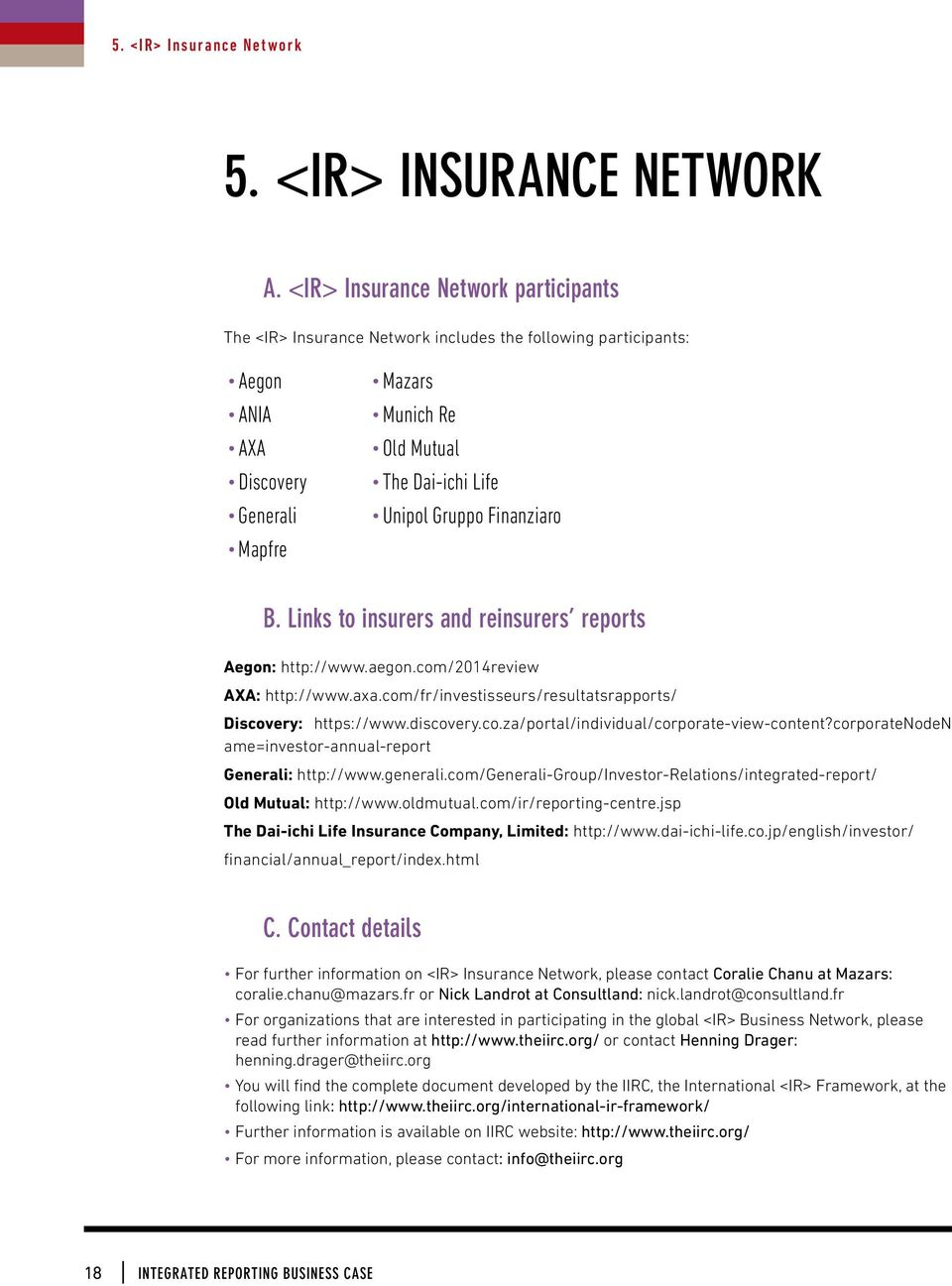 Gruppo Finanziaro B. Links to insurers and reinsurers reports Aegon: http://www.aegon.com/2014review AXA: http://www.axa.com/fr/investisseurs/resultatsrapports/ Discovery: https://www.discovery.co.za/portal/individual/corporate-view-content?