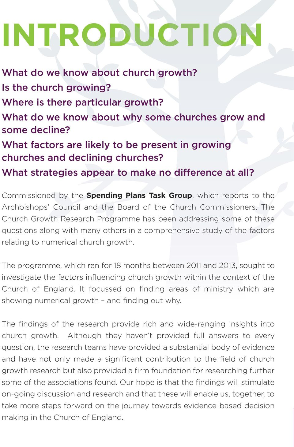 Commissioned by the Spending Plans Task Group, which reports to the Archbishops Council and the Board of the Church Commissioners, The Church Growth Research Programme has been addressing some of
