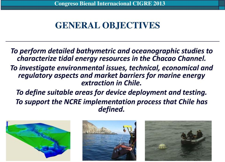 To investigate environmental issues, technical, economical and regulatory aspects and market barriers