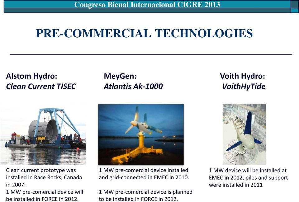 1 MW pre-comercial device will be installed in FORCE in 2012.
