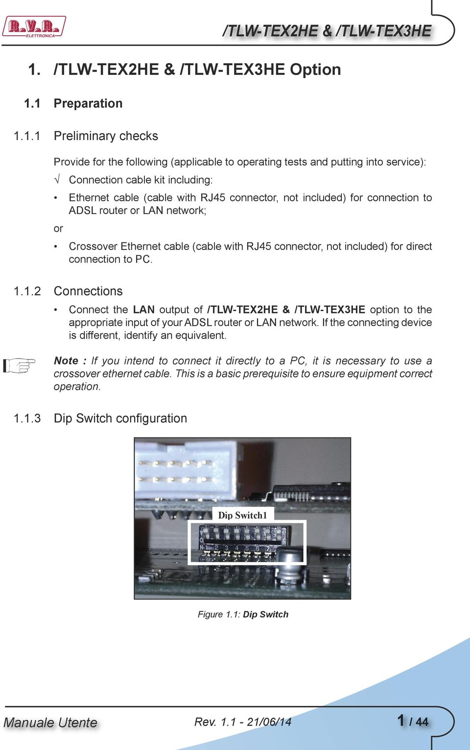 1 Preparation 1.1.1 Preliminary checks Provide for the following (applicable to operating tests and putting into service): Connection cable kit including: Ethernet cable (cable with RJ45 connector,