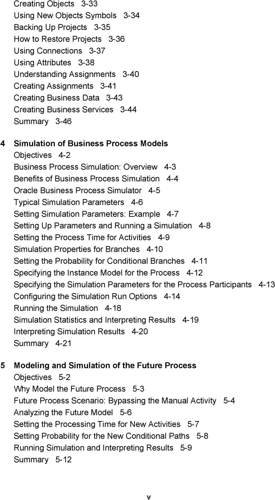 Business Process Simulation 4-4 Oracle Business Process Simulator 4-5 Typical Simulation Parameters 4-6 Setting Simulation Parameters: Example 4-7 Setting Up Parameters and Running a Simulation 4-8
