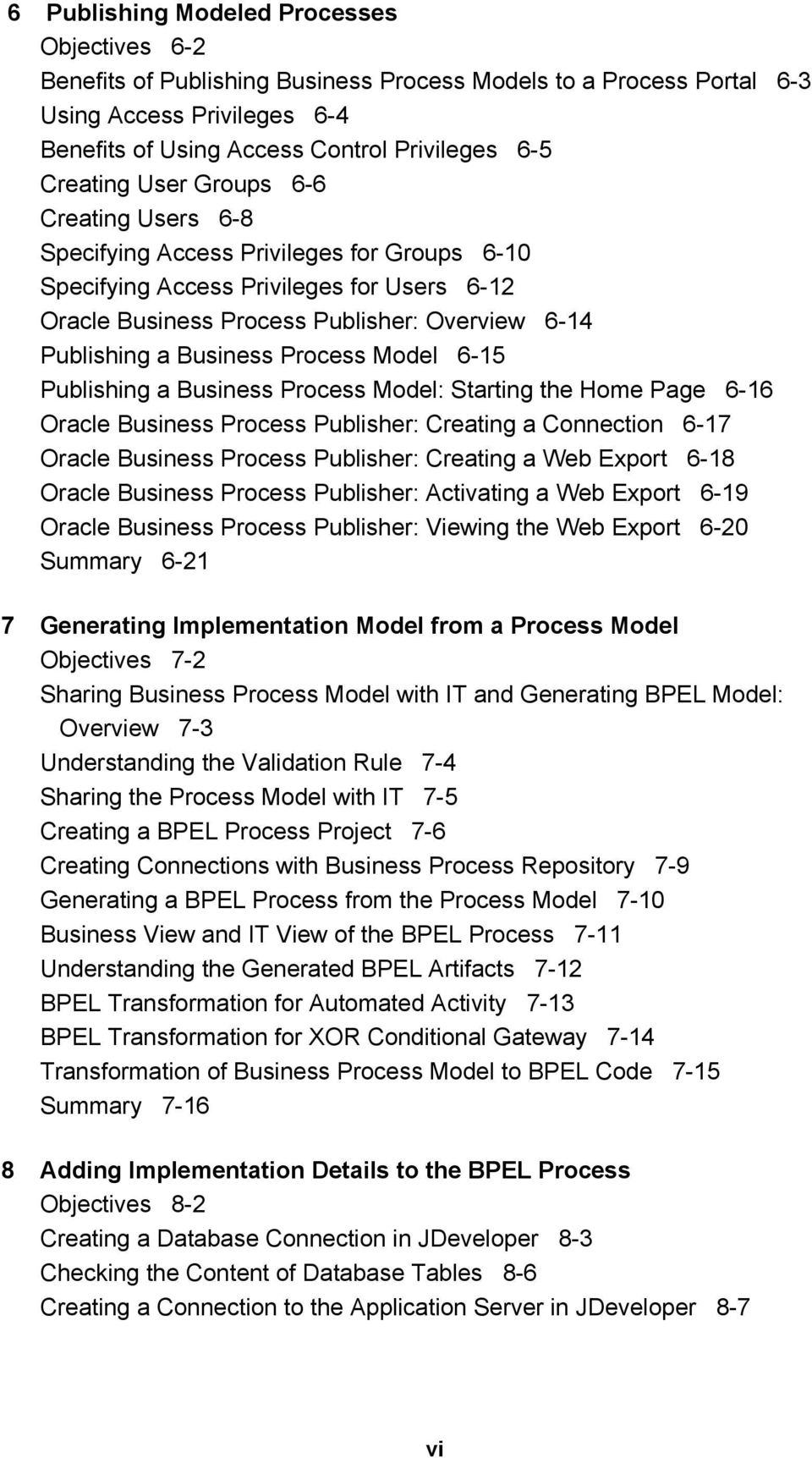 Business Process Model 6-15 Publishing a Business Process Model: Starting the Home Page 6-16 Oracle Business Process Publisher: Creating a Connection 6-17 Oracle Business Process Publisher: Creating