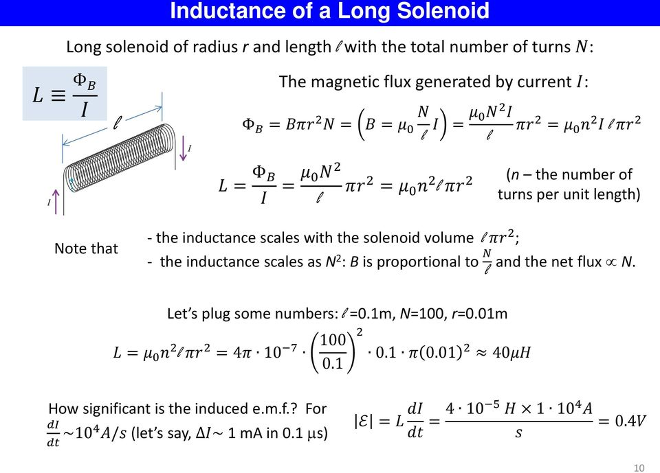 with the solenoid volume l πr 2 ; - the inductance scales as N 2 : B is proportional to N l and the net flux N. Let s plug some numbers: l =0.1m, N=100, r=0.