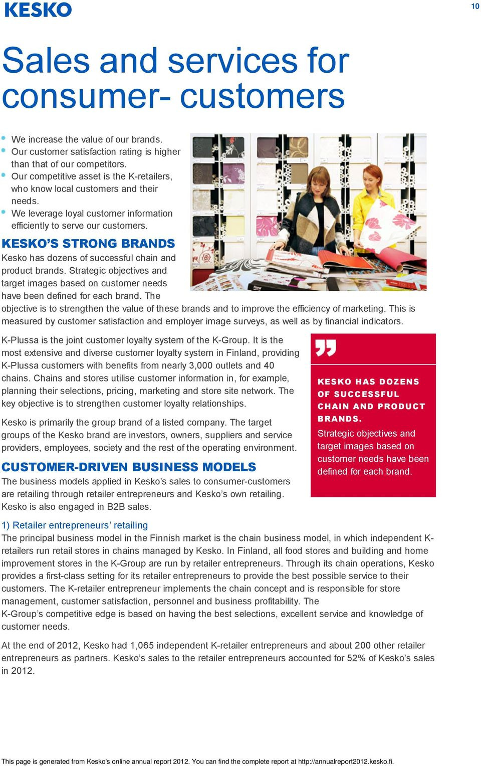 KESKO S STRONG BRANDS Kesko has dozens of successful chain and product brands. Strategic objectives and target images based on customer needs have been defined for each brand.