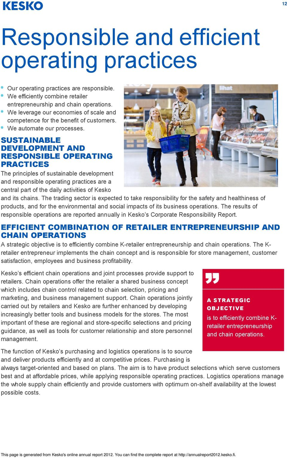 SUSTAINABLE DEVELOPMENT AND RESPONSIBLE OPERATING PRACTICES The principles of sustainable development and responsible operating practices are a central part of the daily activities of Kesko and its