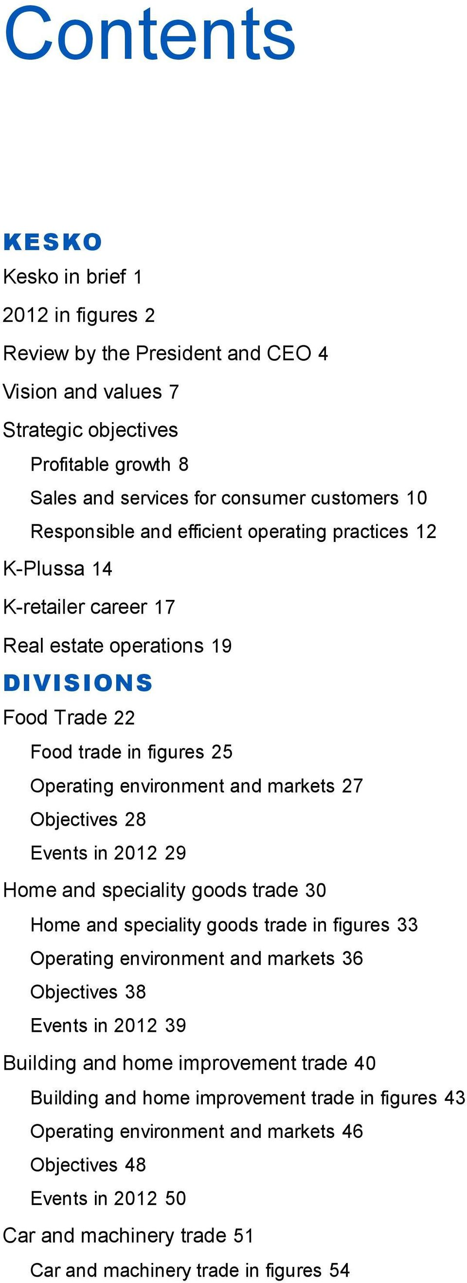 Objectives 28 Events in 2012 29 Home and speciality goods trade 30 Home and speciality goods trade in figures 33 Operating environment and markets 36 Objectives 38 Events in 2012 39 Building and