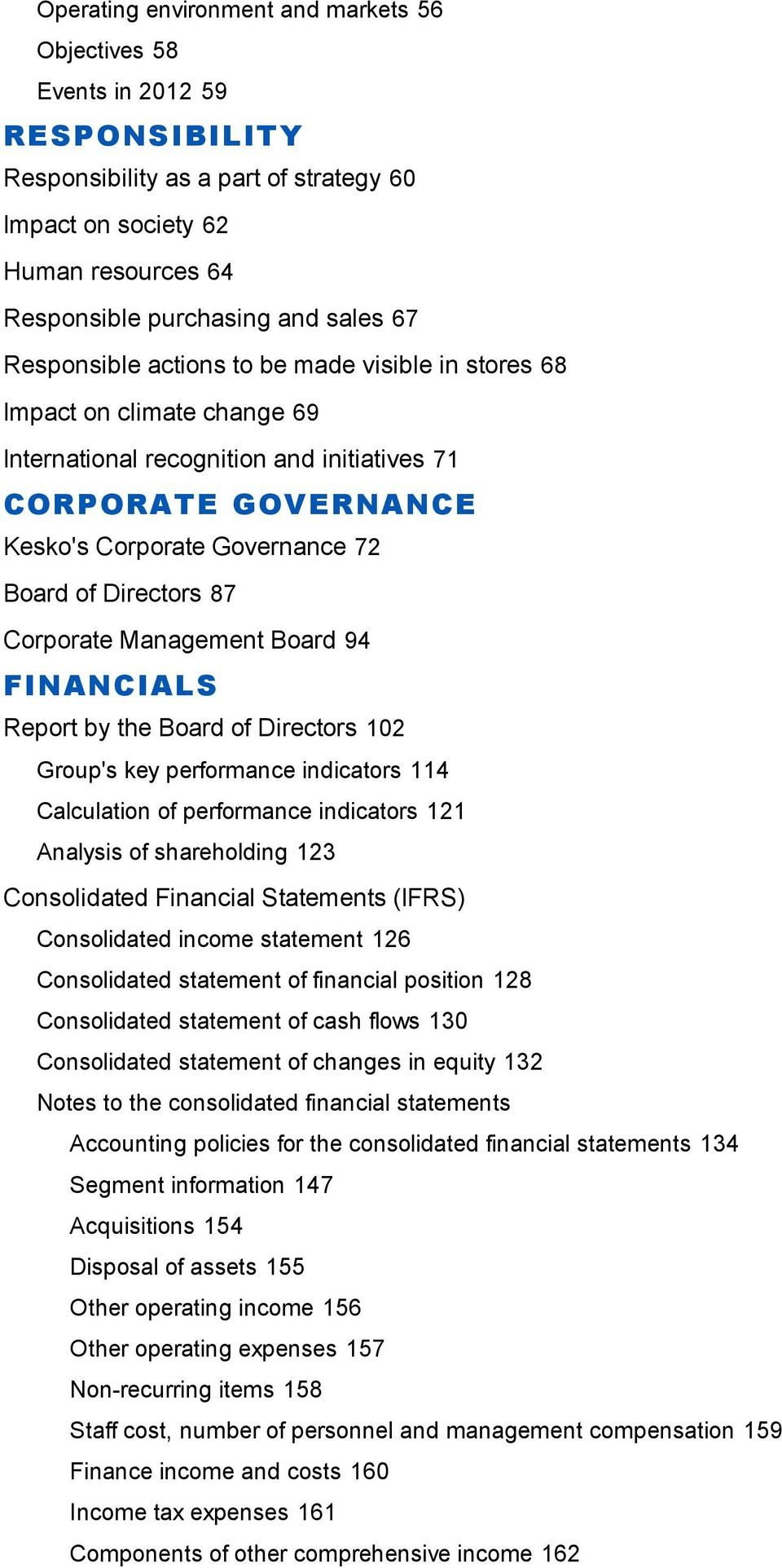 Corporate Management Board 94 FINANCIALS Report by the Board of Directors 102 Group's key performance indicators 114 Calculation of performance indicators 121 Analysis of shareholding 123