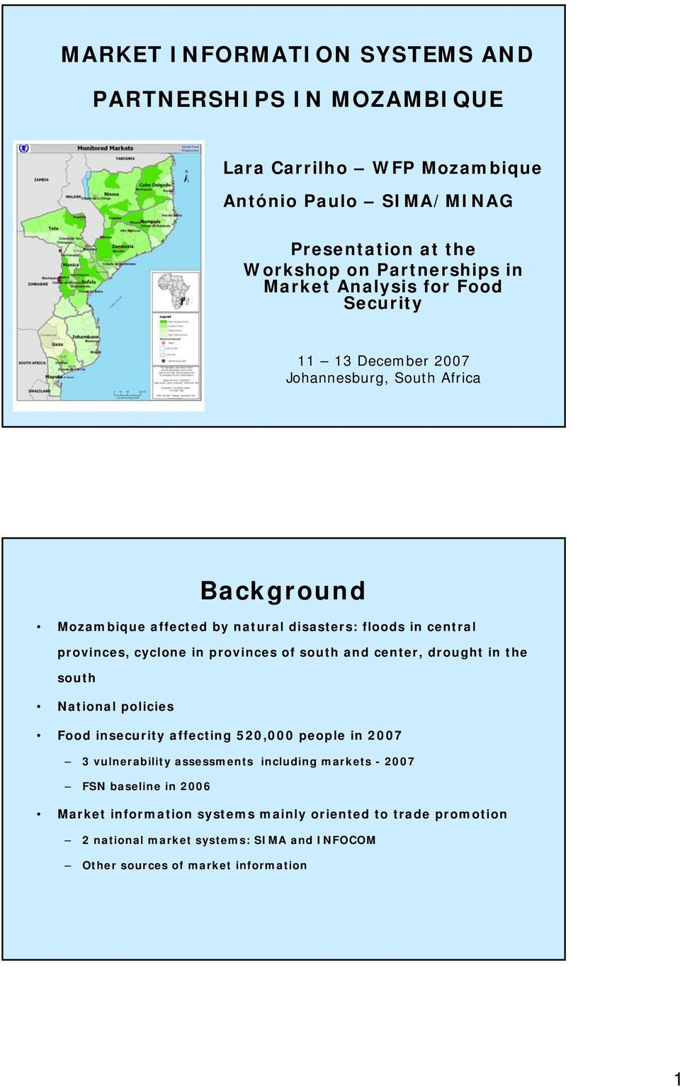 provinces of south and center, drought in the south National policies Food insecurity affecting 520,000 people in 2007 3 vulnerability assessments including markets -