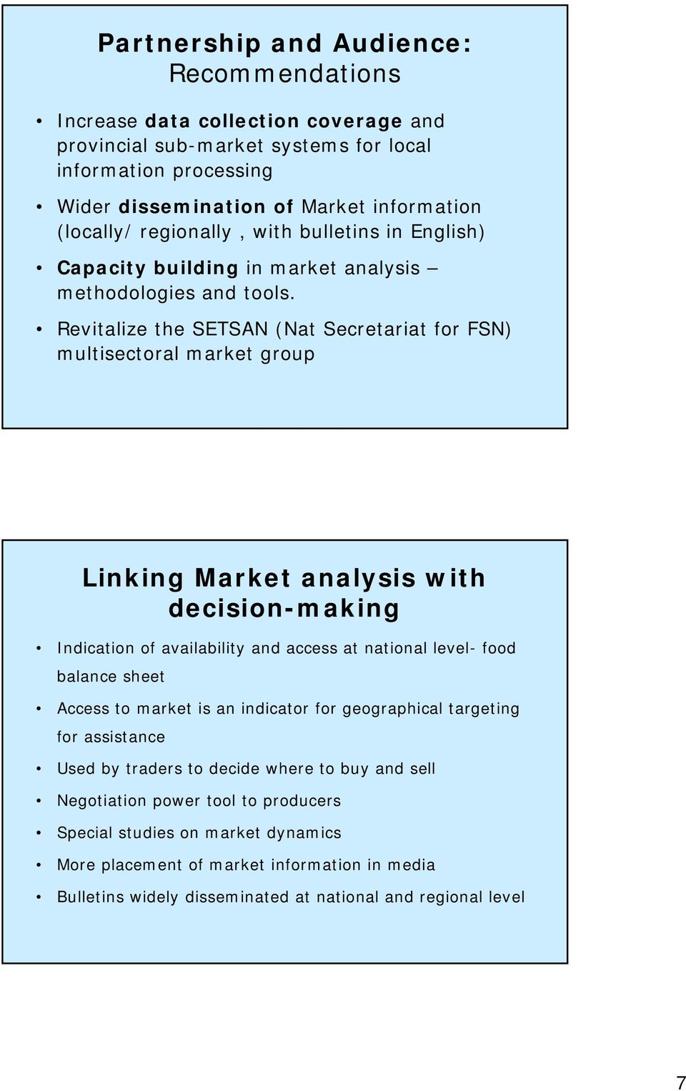Revitalize the SETSAN (Nat Secretariat for FSN) multisectoral market group Linking Market analysis with decision-making Indication of availability and access at national level- food balance sheet