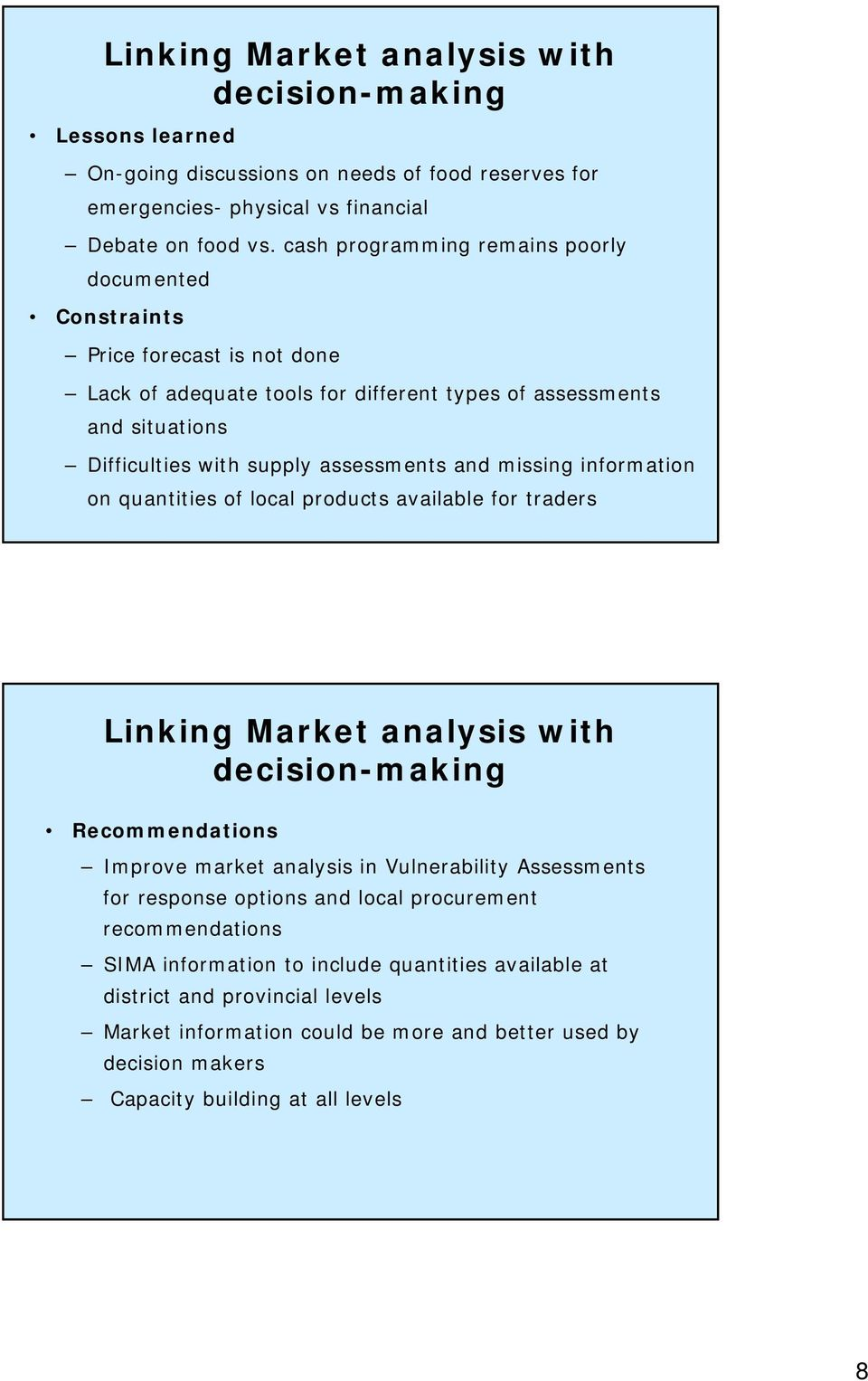 missing information on quantities of local products available for traders Linking Market analysis with decision-making Recommendations Improve market analysis in Vulnerability Assessments for