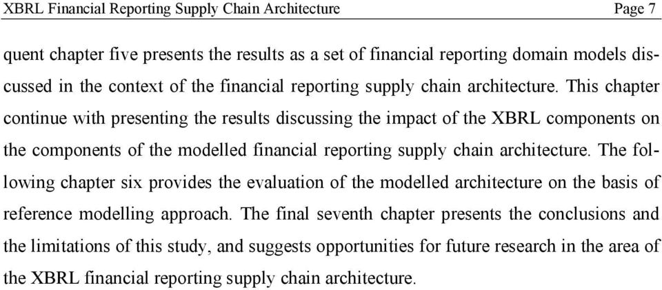 This chapter continue with presenting the results discussing the impact of the XBRL components on the components of the modelled  The following chapter six provides the evaluation