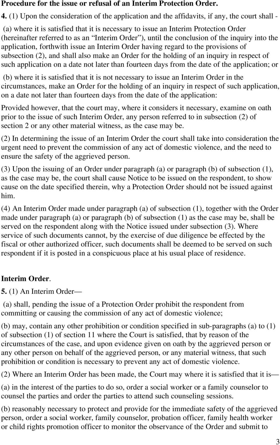 to as an Interim Order ), until the conclusion of the inquiry into the application, forthwith issue an Interim Order having regard to the provisions of subsection (2), and shall also make an Order