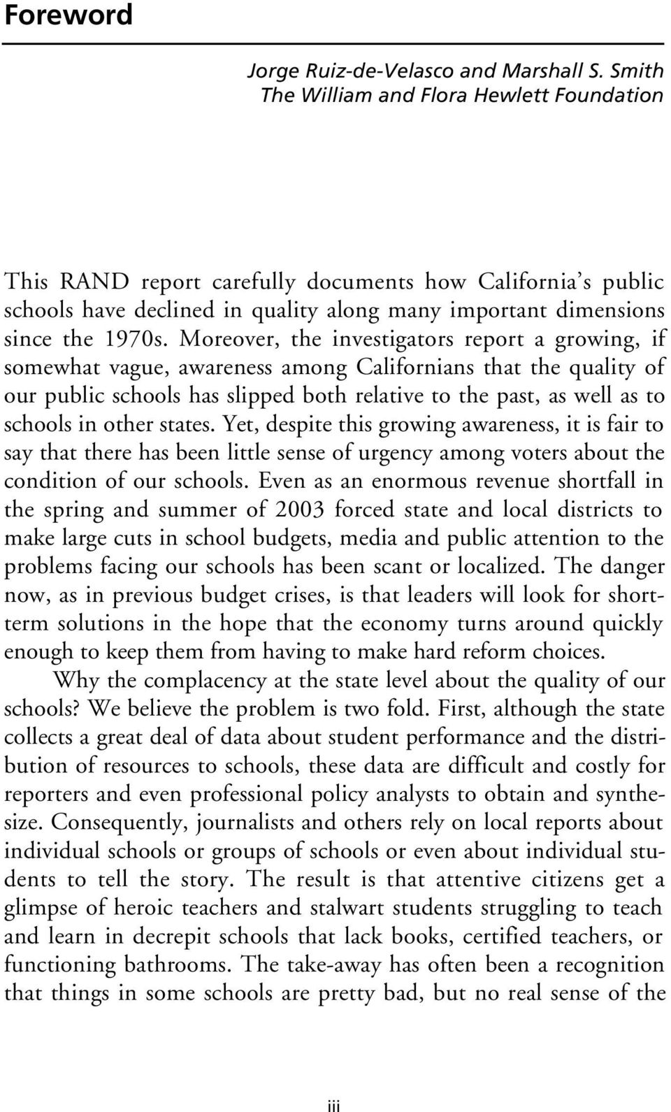 Moreover, the investigators report a growing, if somewhat vague, awareness among Californians that the quality of our public schools has slipped both relative to the past, as well as to schools in