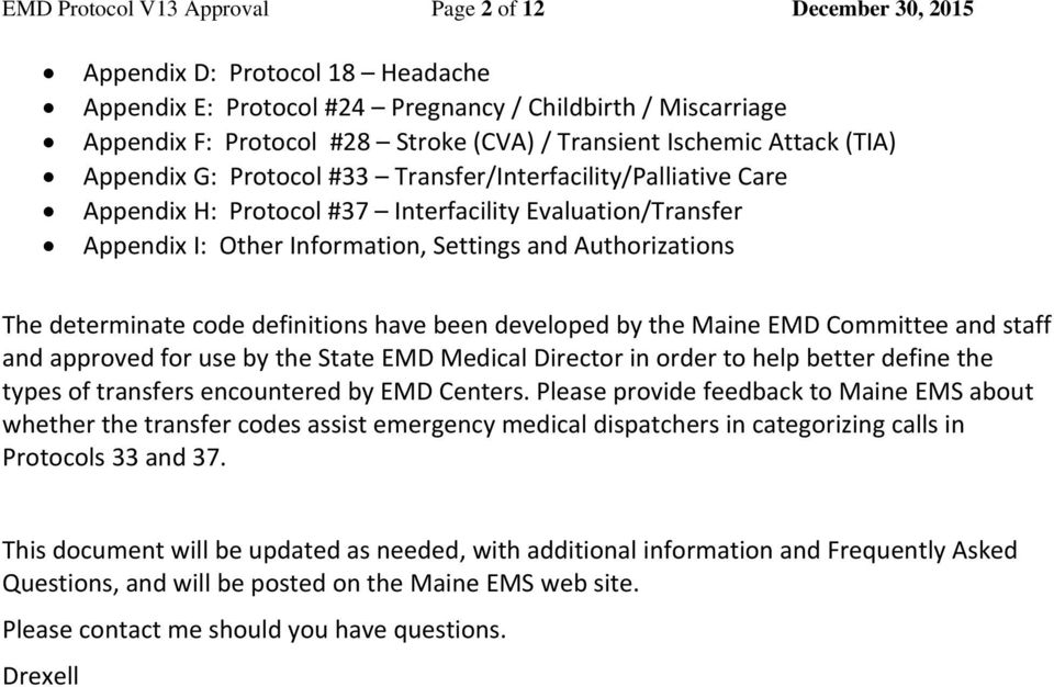 Authorizations The determinate code definitions have been developed by the Maine EMD Committee and staff and approved for use by the State EMD Medical Director in order to help better define the