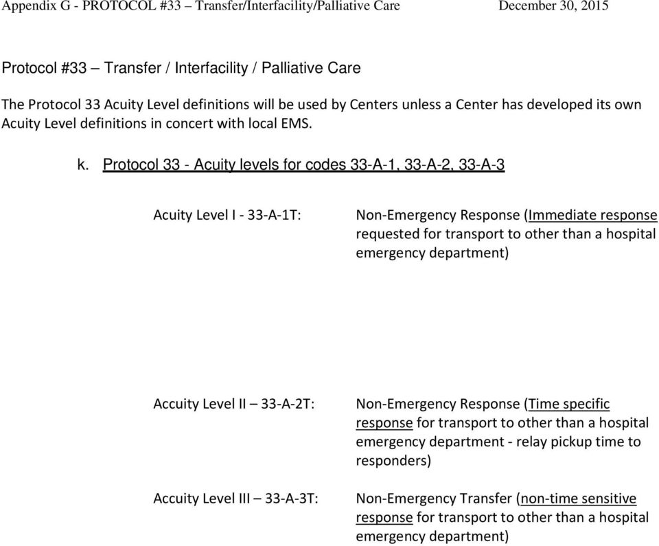 Protocol 33 - Acuity levels for codes 33-A-1, 33-A-2, 33-A-3 Acuity Level I 33 A 1T: Non Emergency Response (Immediate response requested for transport to other than a hospital emergency department)