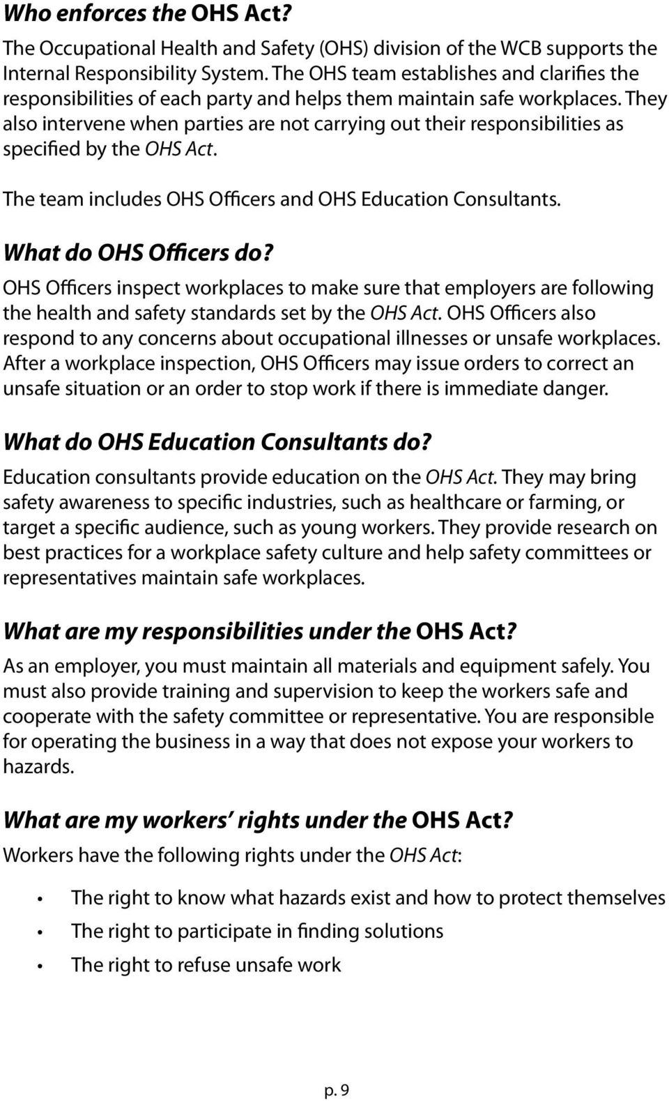 They also intervene when parties are not carrying out their responsibilities as specified by the OHS Act. The team includes OHS Officers and OHS Education Consultants. What do OHS Officers do?