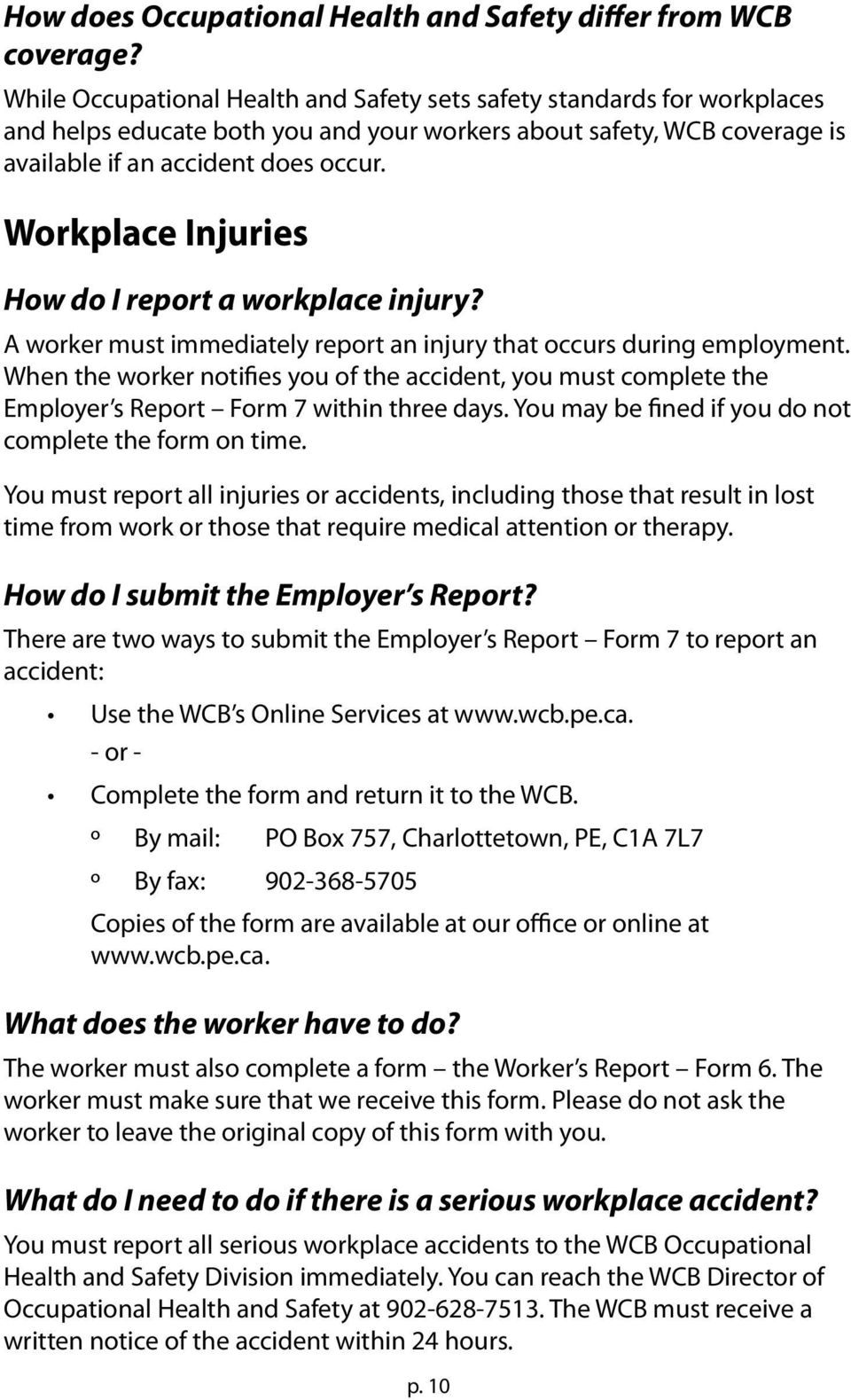 Workplace Injuries How do I report a workplace injury? A worker must immediately report an injury that occurs during employment.